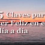5 Claves para ser feliz en el día a día